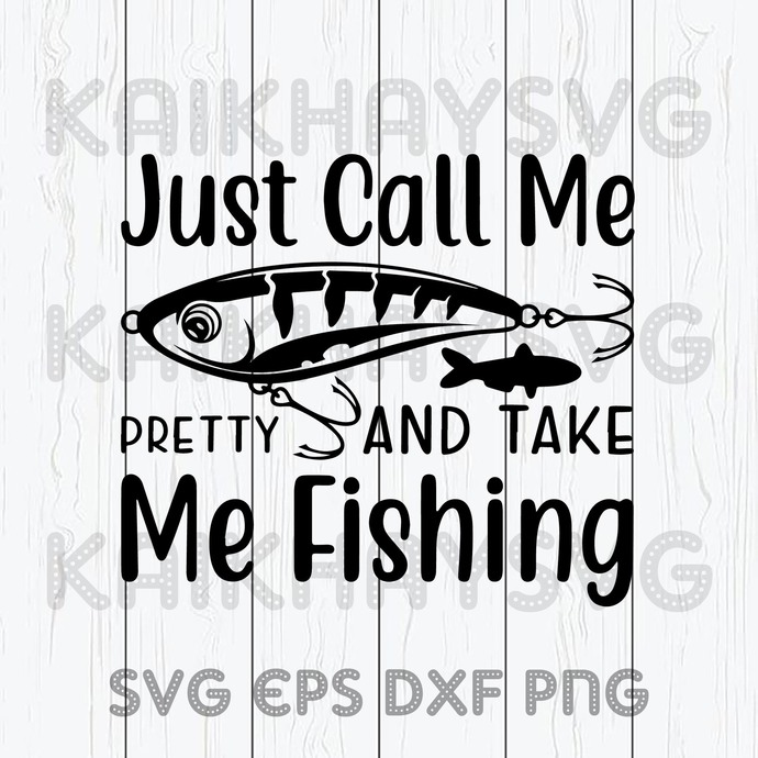 Download Just Call Me Prety And Take Me Fishing Svg By Kaikhaystore On Zibbet