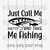 Just Call Me Prety And Take Me Fishing SVG, Funny Fishing , Fishing Cricut, SVG,