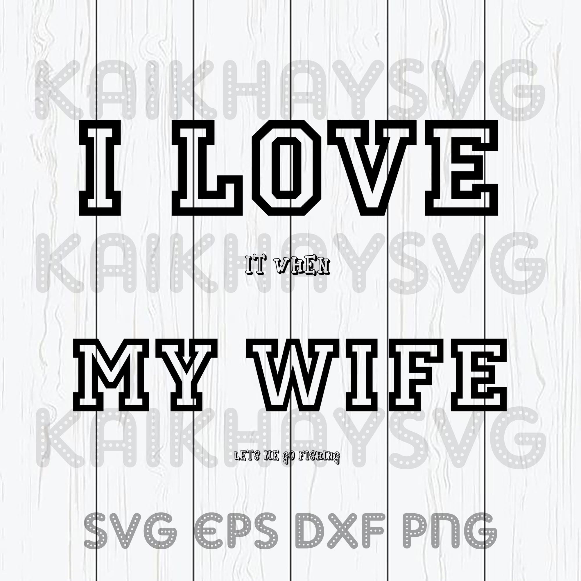 Download I Love It When My Wife Lets Me Go Fishing By Kaikhaystore On Zibbet