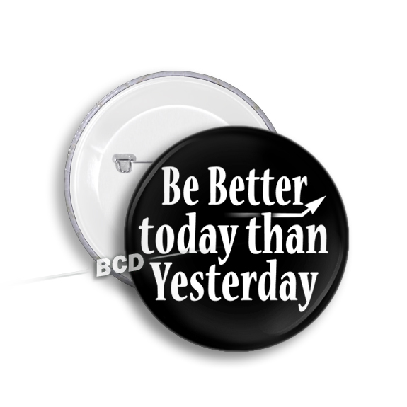 Be Better Today Than Yesterday BUTTON Badge Motivational Exercise Work-out
