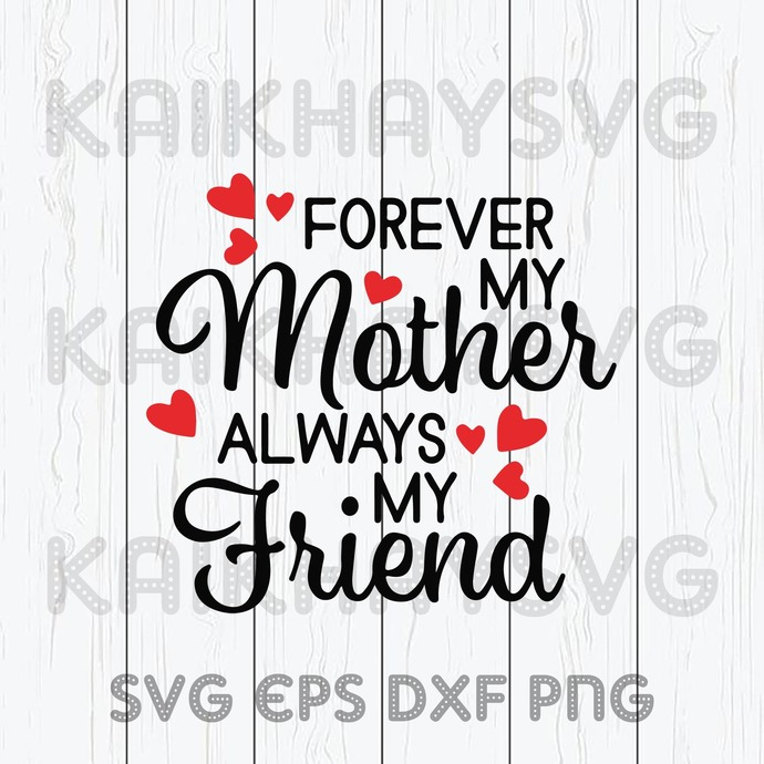 Forever My Mother Always My Friend SVG, Mother Day SVG, Father's Day SVG, Family