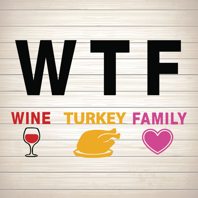 WTF Wine Turkey Family svg, thankgiving svg