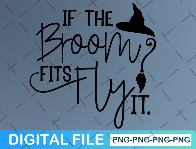 If the Broom Fits Fly it Svg, Halloween Svg, Funny Halloween, Witch Svg,
