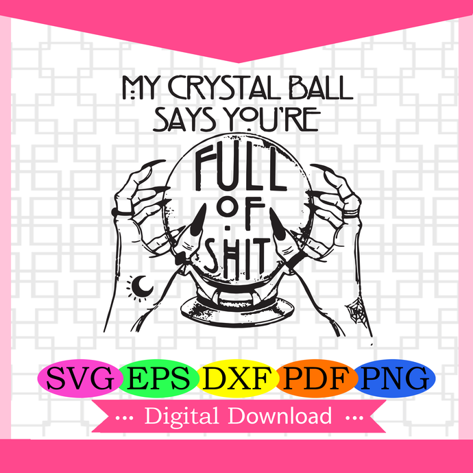 My Crystal Ball Says You're Full of Shit Gypsy Fortune Teller SVG, Witches SVG,
