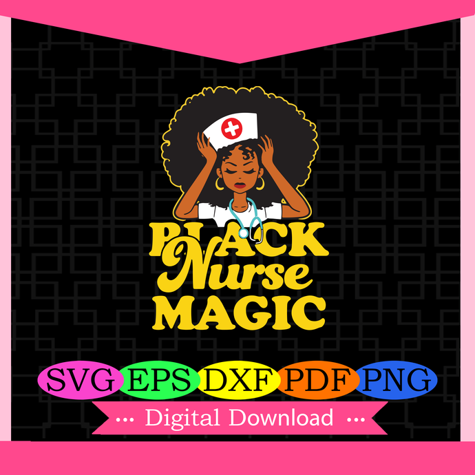 Black nurse magic, black nurse svg, black nurse shirt,nurse svg, gift for