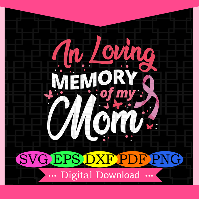 In loving memory of my mom, breast cancer, breast cancer svg, breast cancer