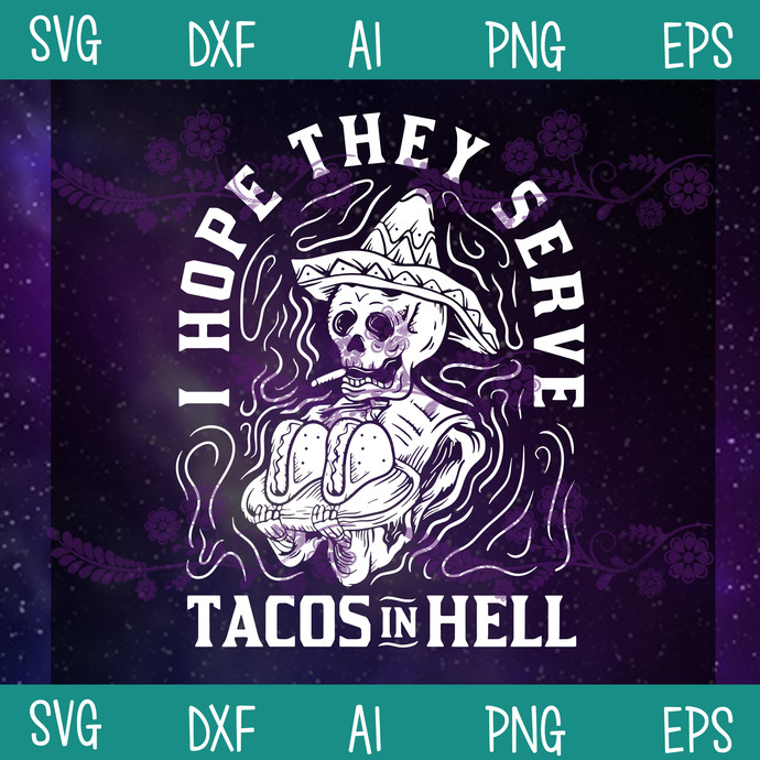 Skeleton I Hope They Serve Tacos In Hell SVG, Tacos Lover, Tacos In Hell SVG,