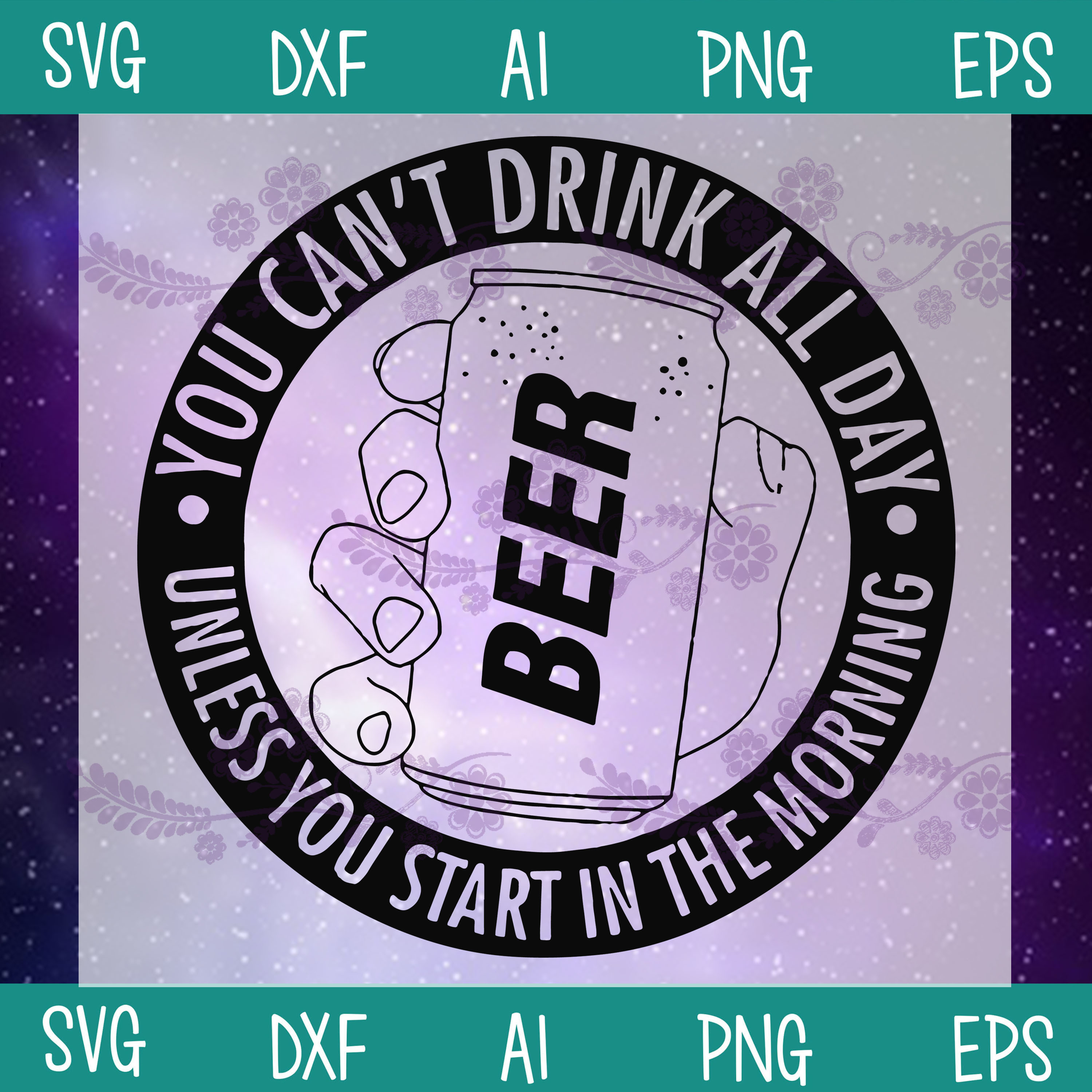 You Can't Drink All Day Unless You Start In The Morning SVG, Drink Beer SVG,