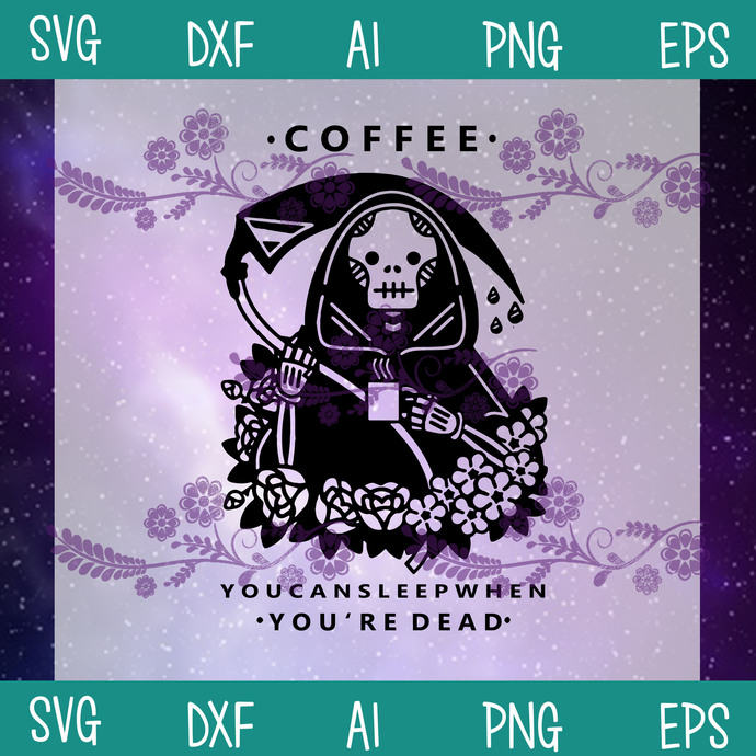 Coffee You Can Sleep When You're Dead SVG, The Dead Drink Coffee SVG, Coffee