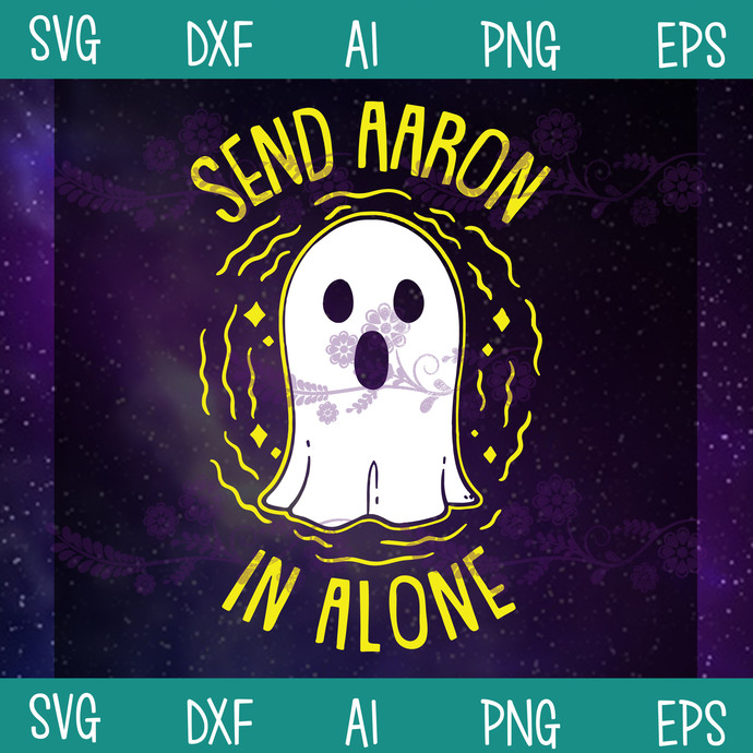 Send Aaron In Alone SVG, Funny Boo SVG, Ghost Halloween SVG, Halloween Boo SVG,