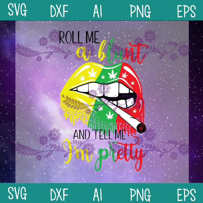 Roll Me A Blunt And Tell Me I'm Pretty Cannabis SVG, Cannabis SVG, Weed Svg,