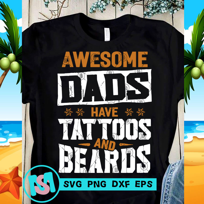 Awesome Dads Have Tattoos And Beards SVG, Quote SVG, Cricut Digital Download,