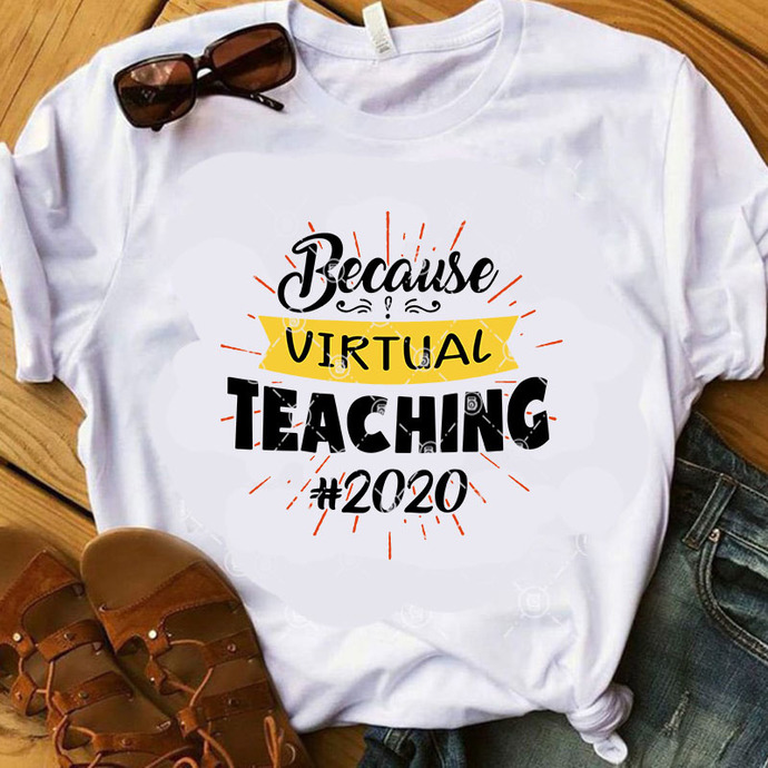Because Virtual Teaching 2020 SVG, Quote SVG, Cricut Digital Download, Instant