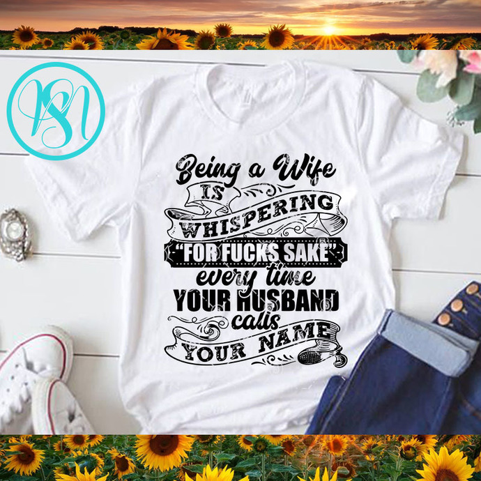 Being A Wife Is Whispering For Fucks Sake Every Time Your Husband SVG, Quote