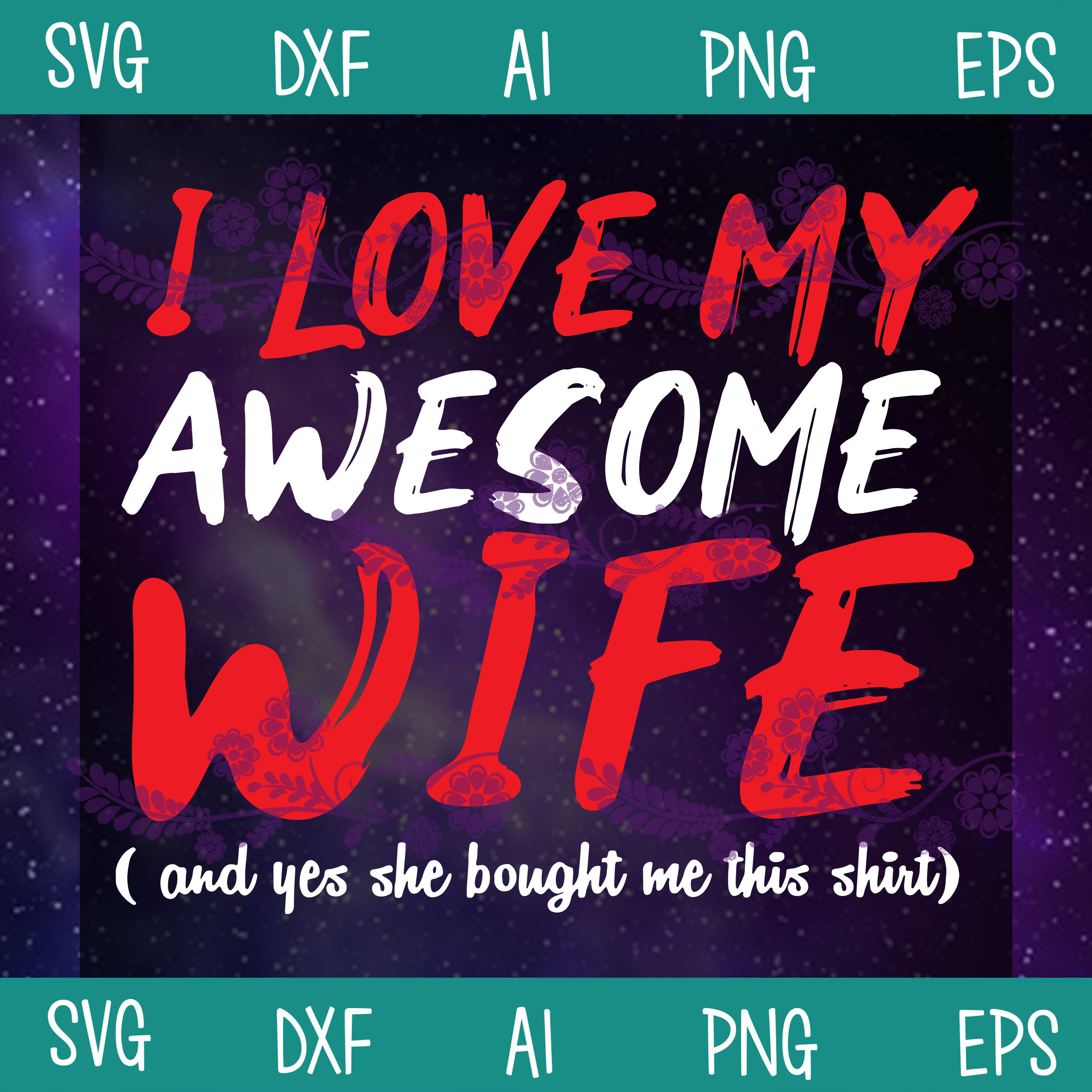 I Love You Awesome Wife SVG, Wife SVG, Family SVG, SVG, DXF, EPS, PNG , AI