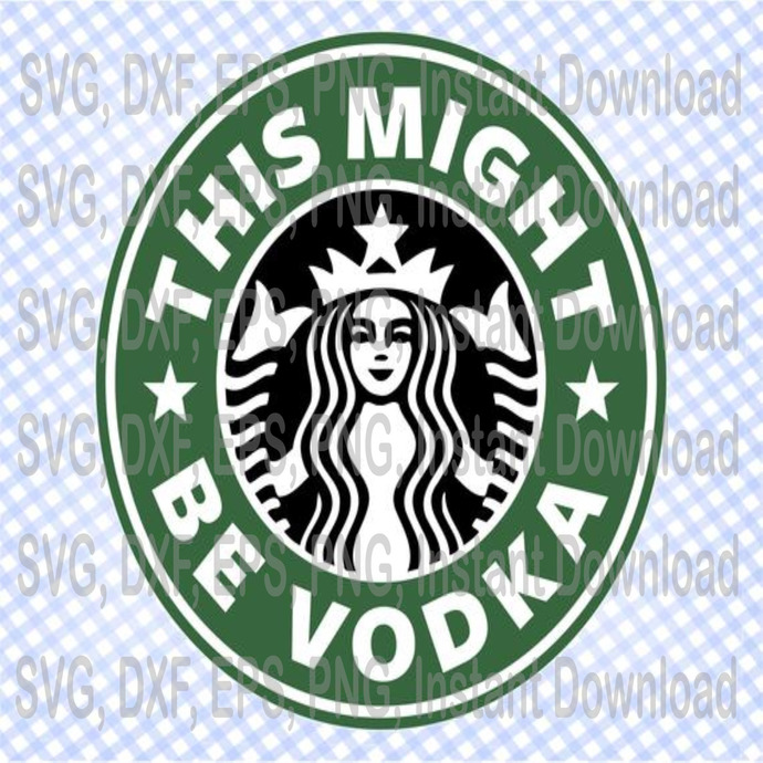 Starbucks Svg This Might Be Vodka Starbucks Svg By Eventsshop On
