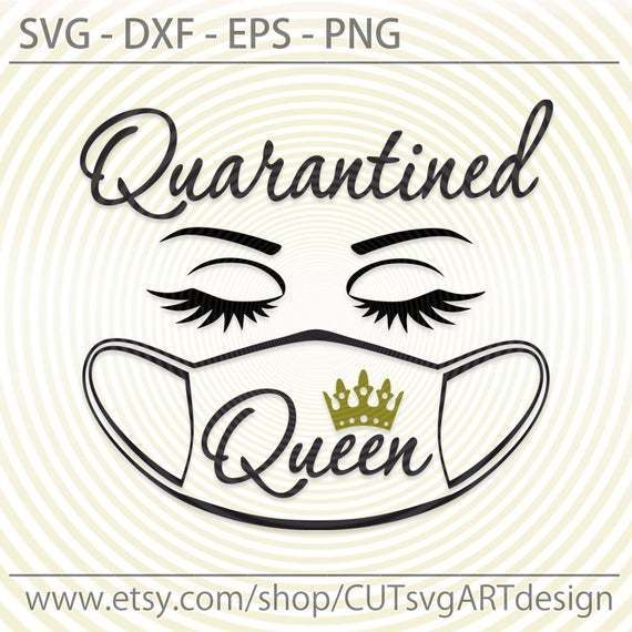 Quarantined Queen svg, Quarantine svg dxf eps png, Eyelashes svg, protected face