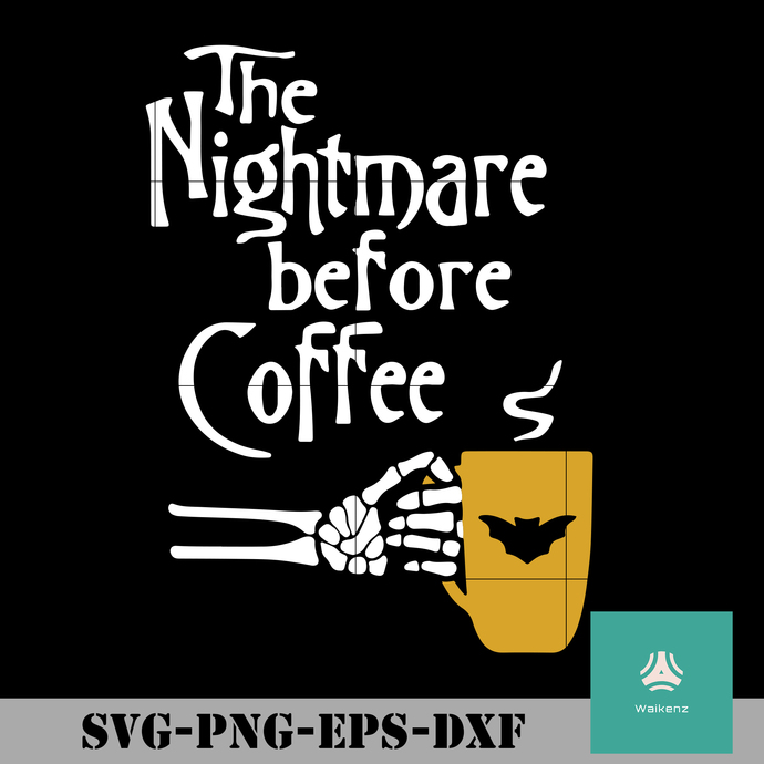The nightmare before coffee svg, halloween svg, png, dxf, eps digital file