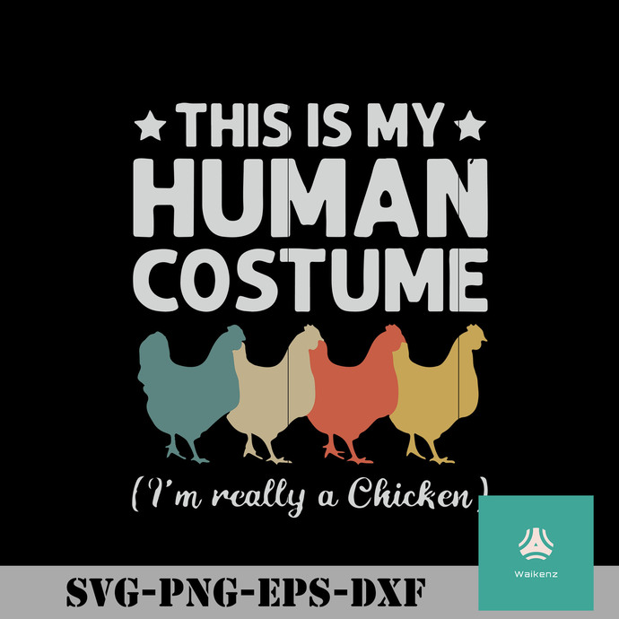 This is my human costume I'm really a Chicken svg, halloween svg, png, dxf, eps