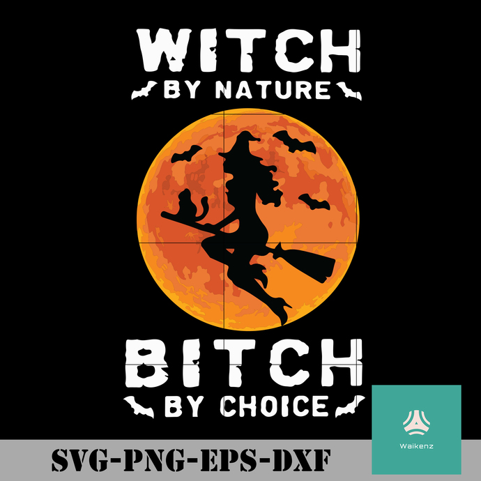 Witch by nature bitch by choice svg, Halloween svg, png, dxf, eps digital file