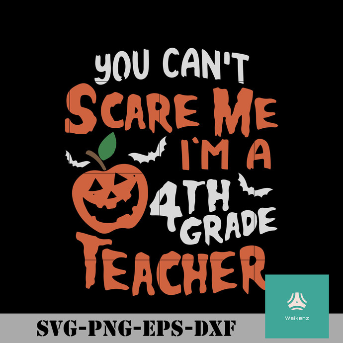 You can't scare me i'm a 4th grade teacher svg, halloween svg, png, dxf, eps