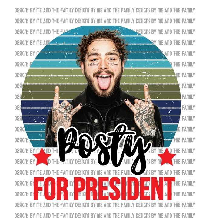 Posty For President V1, Leave me post Malone, I'm not a regular mom I'm a posty
