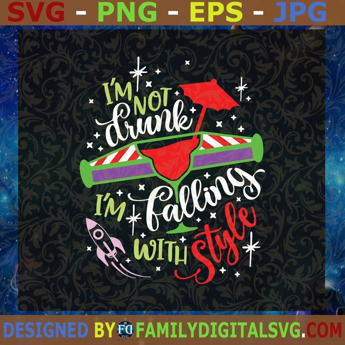 #Buzz Drink Svg, I'm not Drunk I'm Falling with Style Svg, Toy Story Drinking