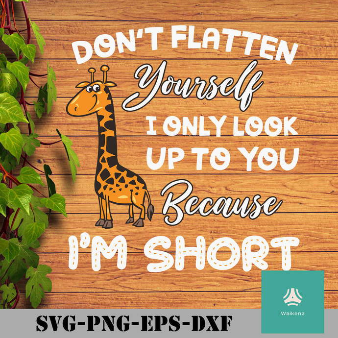 Don't flatten yourself i only look up to you because i'm short svg, png, dxf,