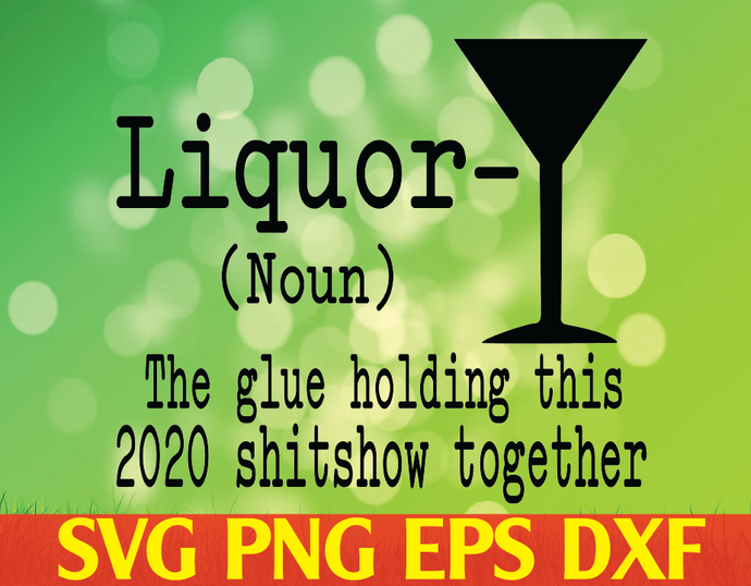 Liquor svg,2020 shitshow svg,glue holding this shitshow together svg,liquor