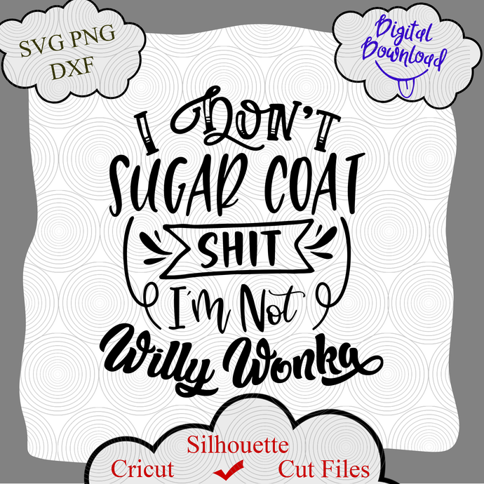 I Don't Sugar Coat Shit I'm Not Willy Wonka Svg Png Cut File, Sarcastic Svg,