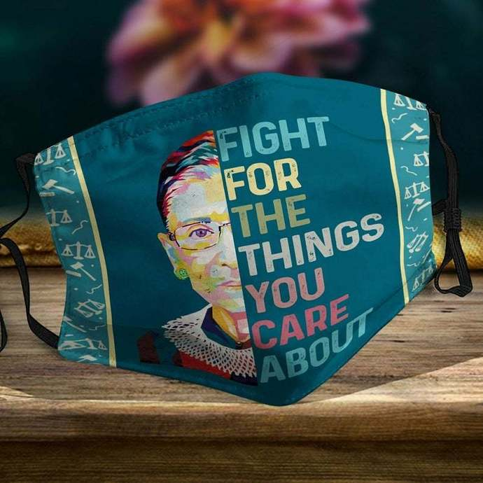 Face Mask, Ruth Bader Ginsburg Fight For The Things You Care About Face Mask