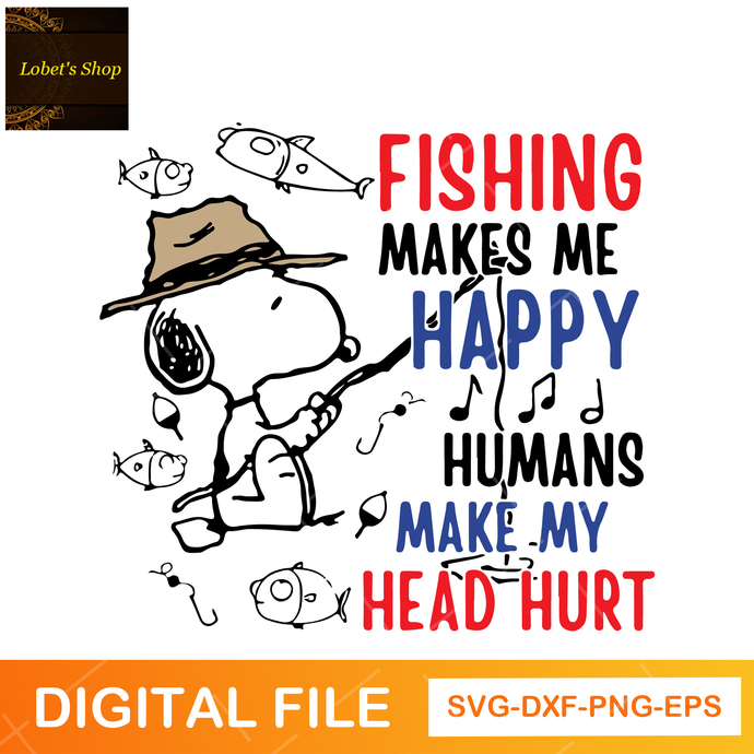 Fishing Makes Me Happy Humans Make My Head Hurt Design Svg, Png