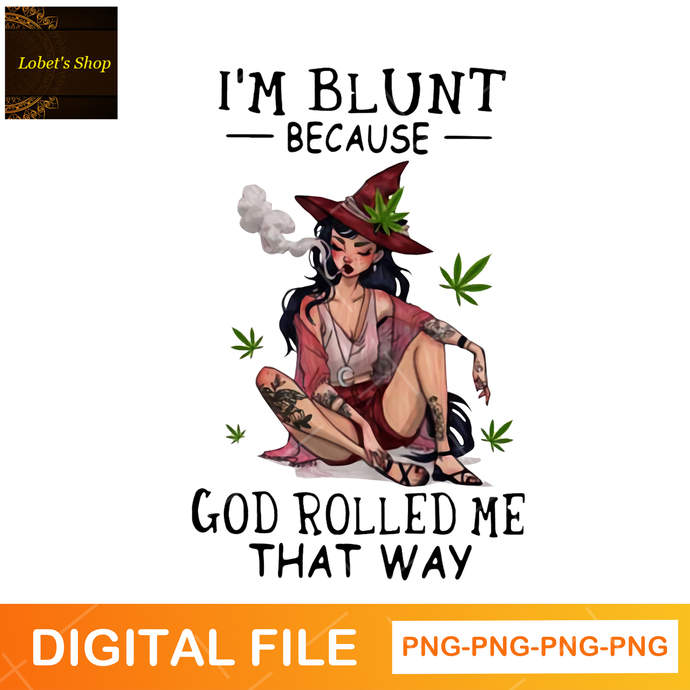 I'm blunt because God rolled me that way girl Tattoos PNG SVG File Download