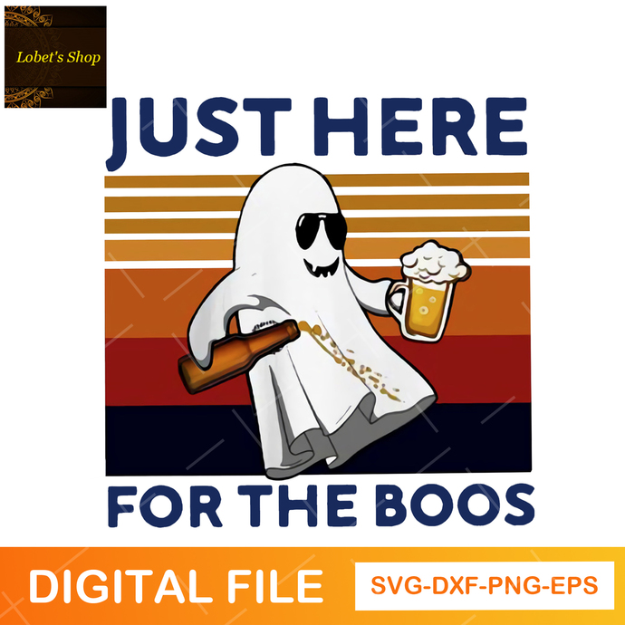 I'm Just Here For The Boos SVG File, Halloween Svg, Ghost