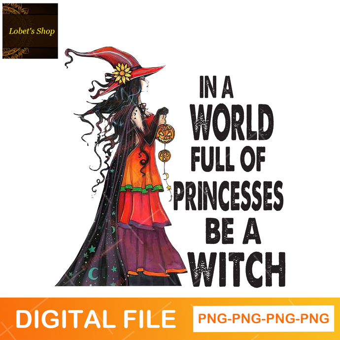 In A World Full Of Princesses Be A Witch png, Happy Halloween png, Halloween