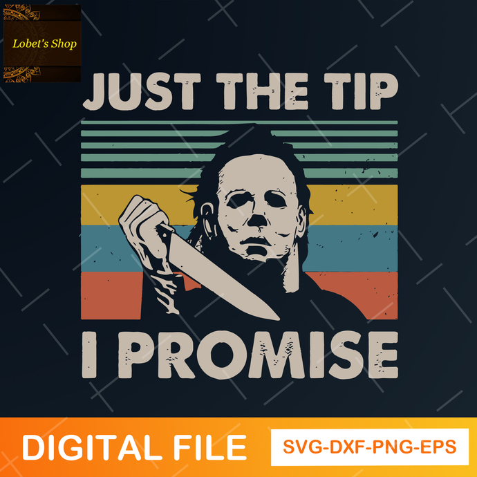 Just the Tip I Promise Micheal Myers Vintage Retro Digital File Sublimation File