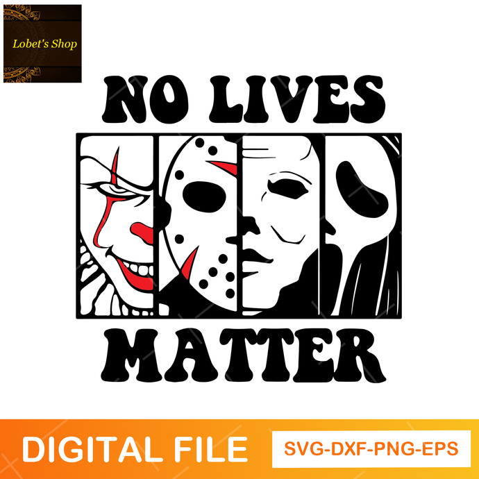No Lives Matter, Happy Halloween, Horror Movie Killers PNG SVG File Digital