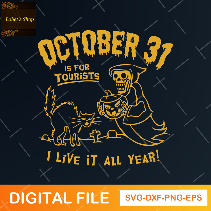 Oct 31st Is For Tourist, I Live It All Year, Funny Halloween, witch svg