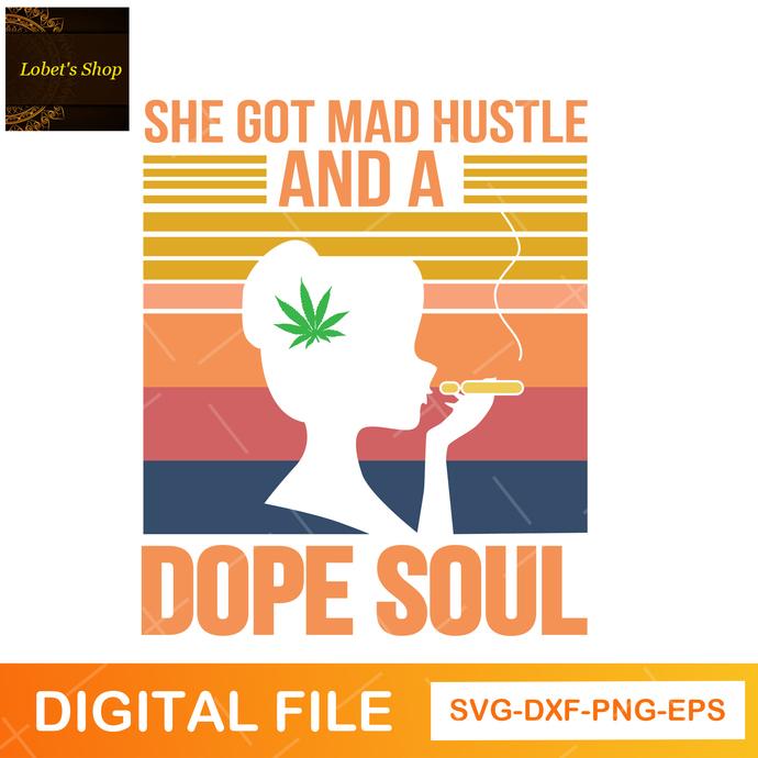 She Got Mad Hustle And A Dope Soul,Girl Boss svg, Hustle svg, Empowered Women