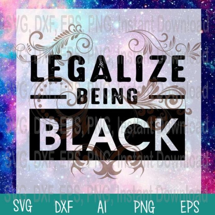 Legalize Being Black African American Juneteenth Black Lives Matter svg png jpg