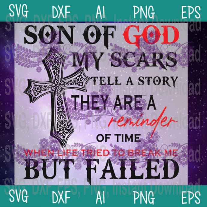 Son Of God My Scars Tell A Story They Are A Reminder Of Time When Life Tried To
