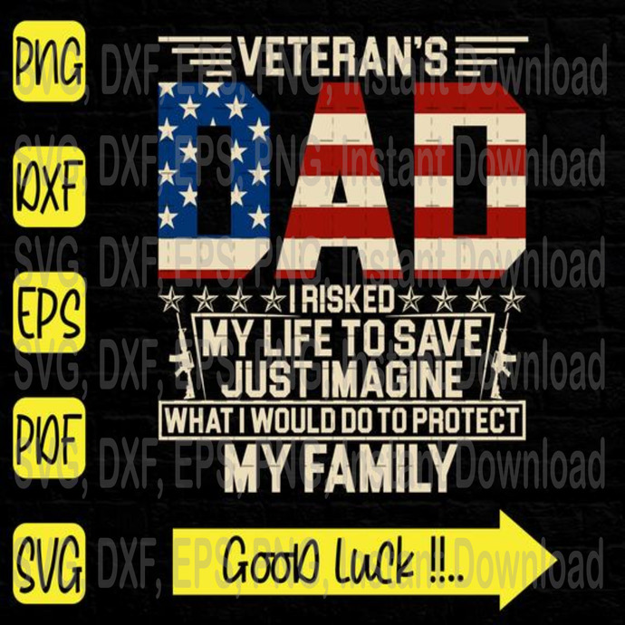 Veterans Dad I Risked Just Imagine What I Would Do To Protect My Family svg