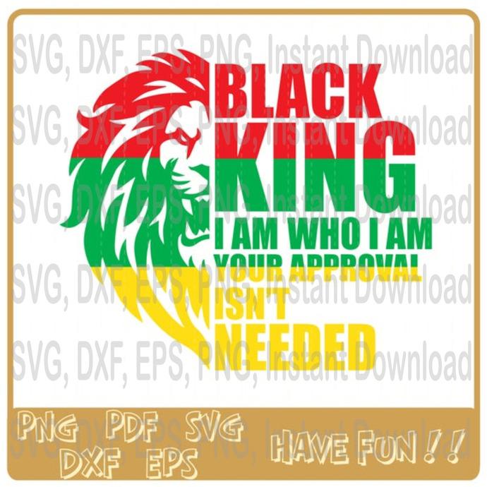 Black King I am who I am your approval isn't needed svg, Black Lives Matter svg,