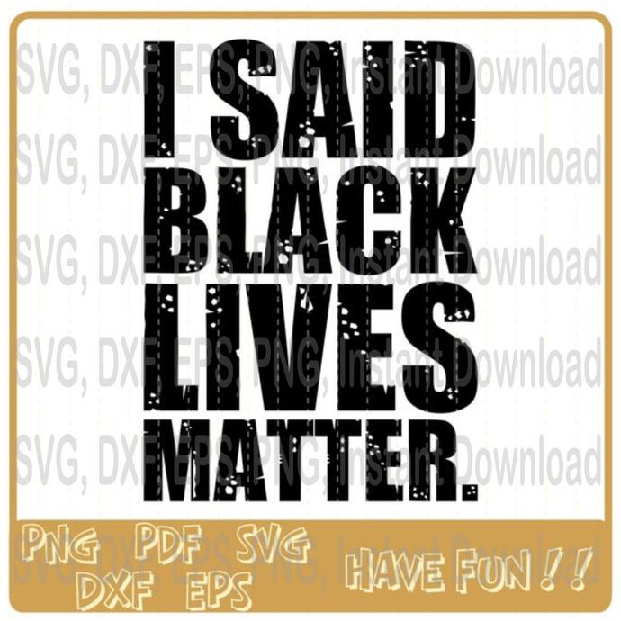 Black Lives Matter Political Anti Racism svg, I said Black Lives Matter svg,