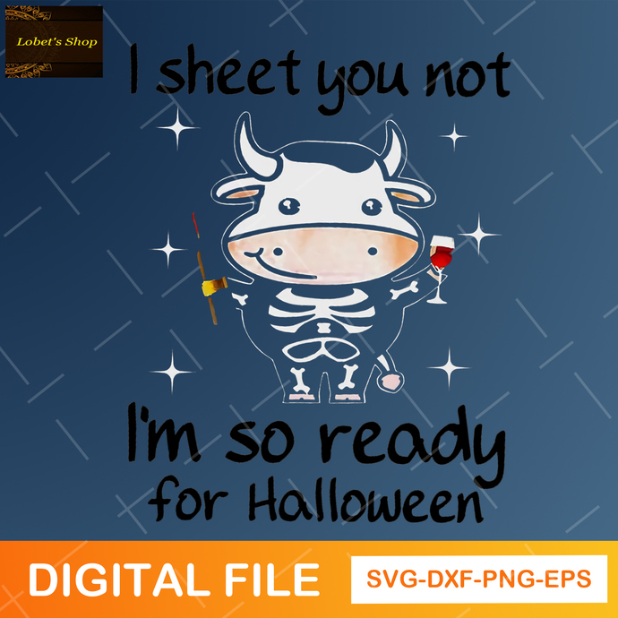 I Sheet You Not Im So Ready For Halloween SVG