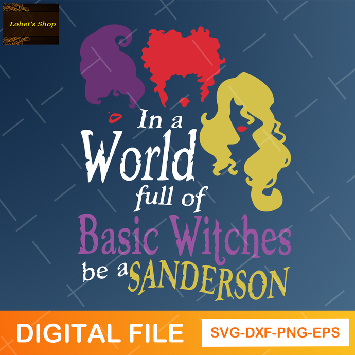 In a World Full of Basic Witches Be A Sanderson SVG