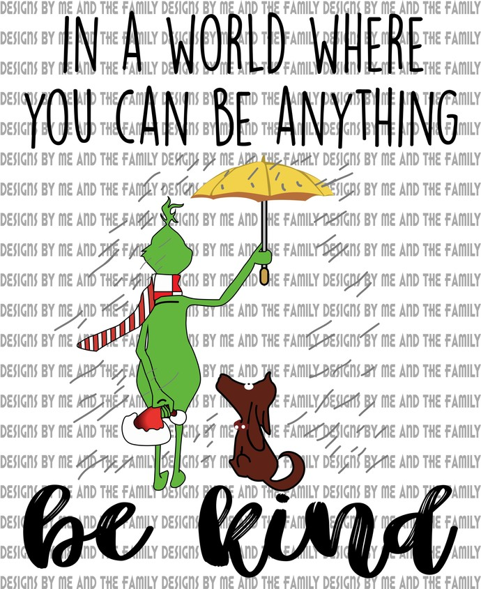 In a world where you can be anything be kind, Grinch and Max, his heart was 3