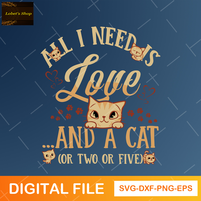 All I Need Is Love And Cat or Two or Five Svg ,Cat Lovers Svg