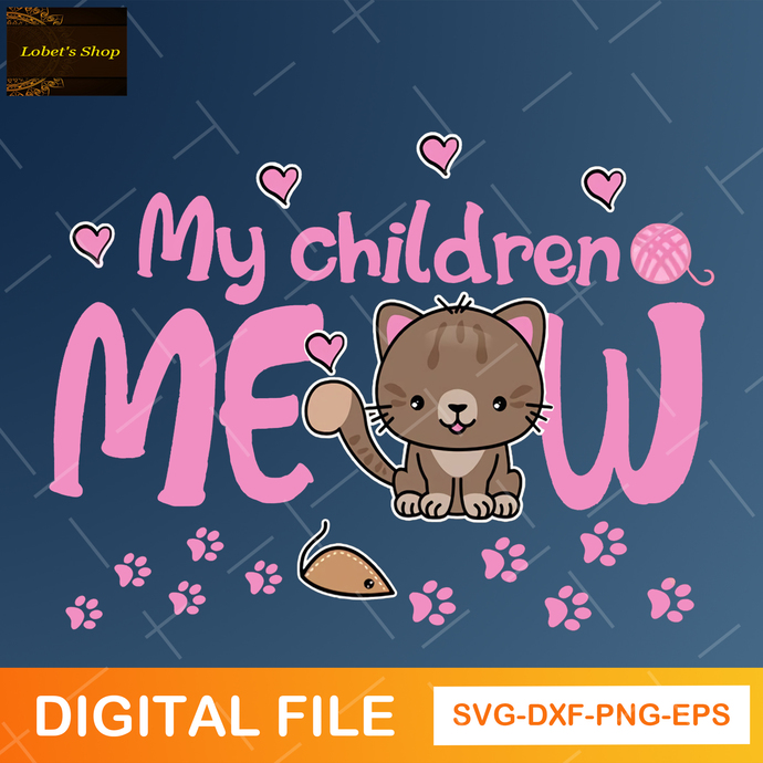 My Children Meow SVG, Funny Cat Svg, Cat Lover Svg, Cute Cat Owner SVG