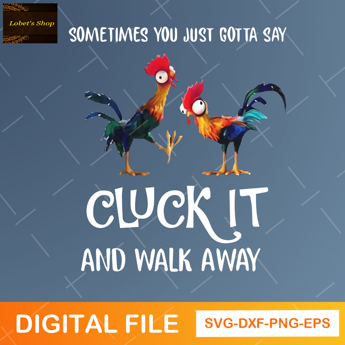Sometime you just gotta say cluck it and walk away digital file svg